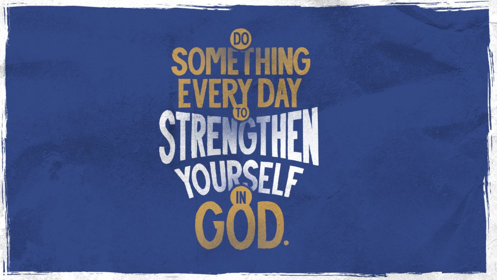 desktop image for Do Something Every Day to Strengthen Yourself in God